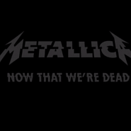 Ноты Metallica - Now That We're Dead